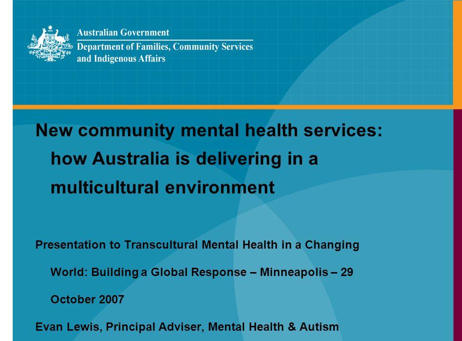 Mental Heath Branch Multicultural Australia Population over 21 million 25 per cent born overseas 2.5 per cent Indigenous Australians Over 240 languages spoken