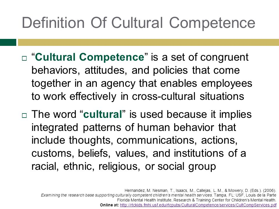 Definition Of Cultural Competence Cultural Competence is a set of congruent behaviors, attitudes, and policies that come together in an agency that en