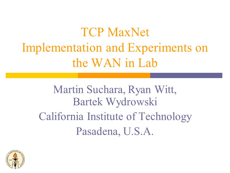 Problems with Current Implementations of TCP The underlying algorithms usually do not scale with the speeds or sizes of networks properly The problem is that current TCPs react to correlation rather than causation of congestion… We provide implementation of TCP MaxNet, a protocol that solves these shortcomings by EXPLICITLY SIGNALING THE CONGESTION LEVEL They usually do not share available capacity with max-min fairness They usually have poor behavior on loss because loss is interpreted as a congestion signal