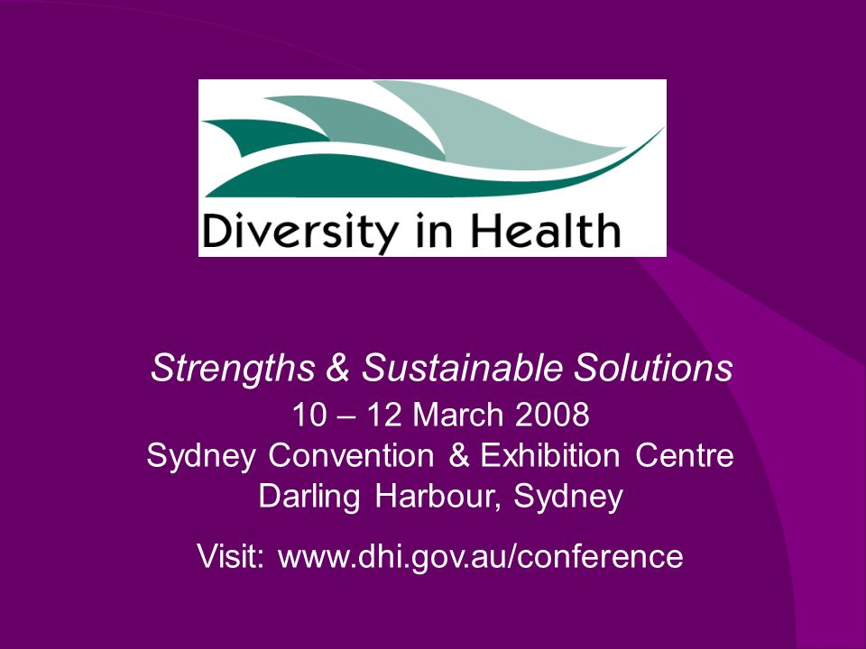 Strengths & Sustainable Solutions 10 – 12 March 2008 Sydney Convention & Exhibition Centre Darling Harbour, Sydney Visit: www.dhi.gov.au/conference