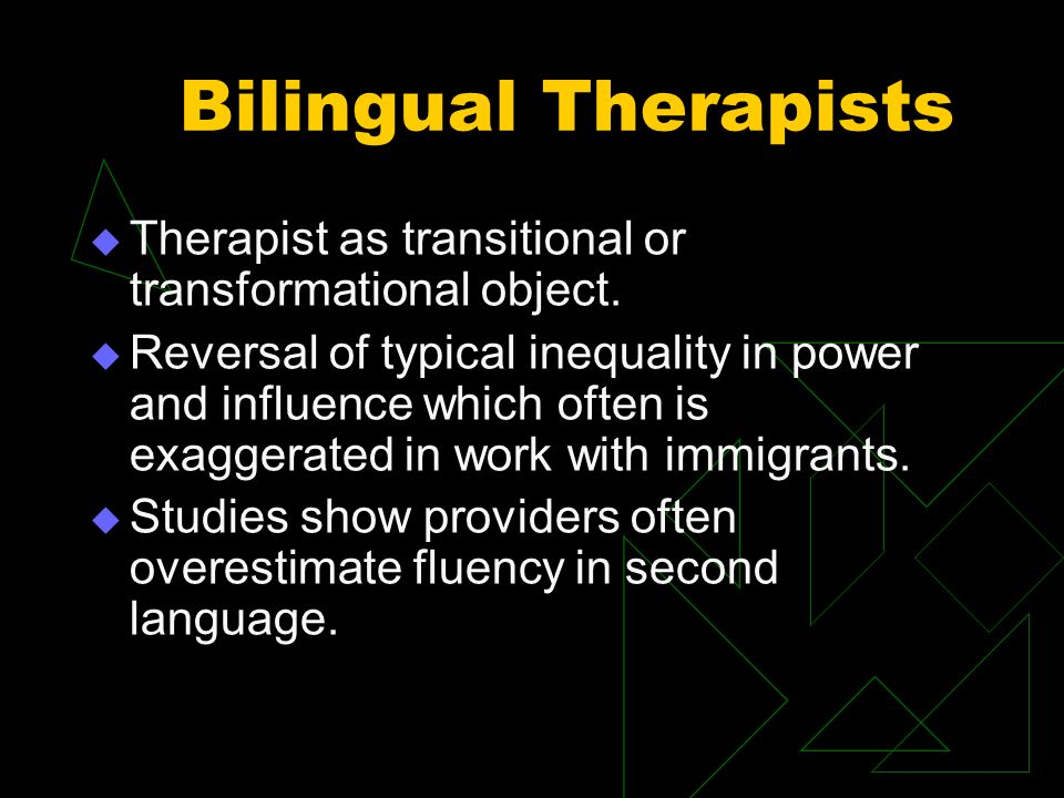 Bilingual Therapists Therapist as transitional or transformational object. Reversal of typical inequality in power and influence which often is exagge