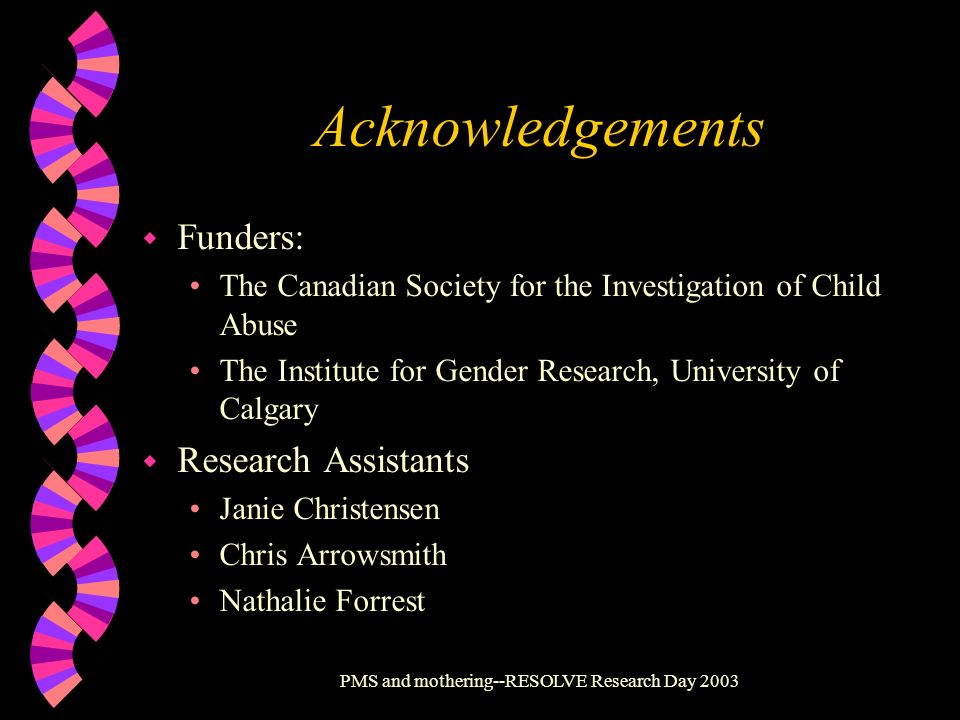 PMS and mothering--RESOLVE Research Day 2003 Acknowledgements w Funders: The Canadian Society for the Investigation of Child Abuse The Institute for G