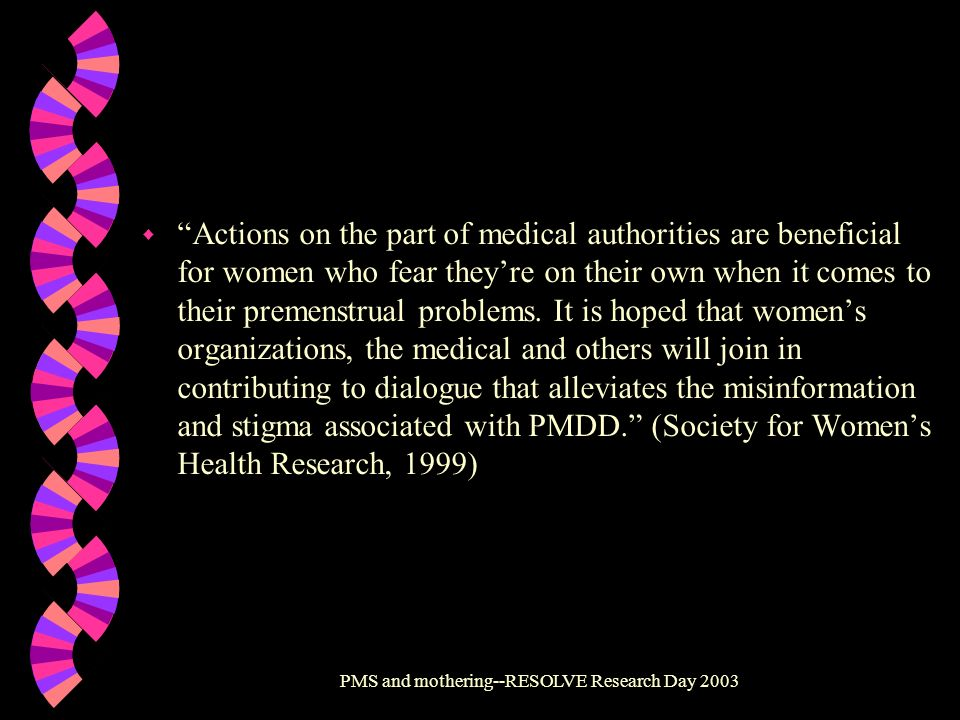PMS and mothering--RESOLVE Research Day 2003 w Actions on the part of medical authorities are beneficial for women who fear theyre on their own when i