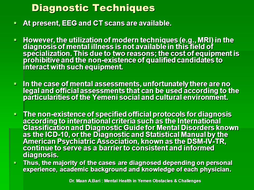 Dr. Maan A.Bari : Mental Health in Yemen Obstacles & Challenges Diagnostic Techniques At present, EEG and CT scans are available. At present, EEG and