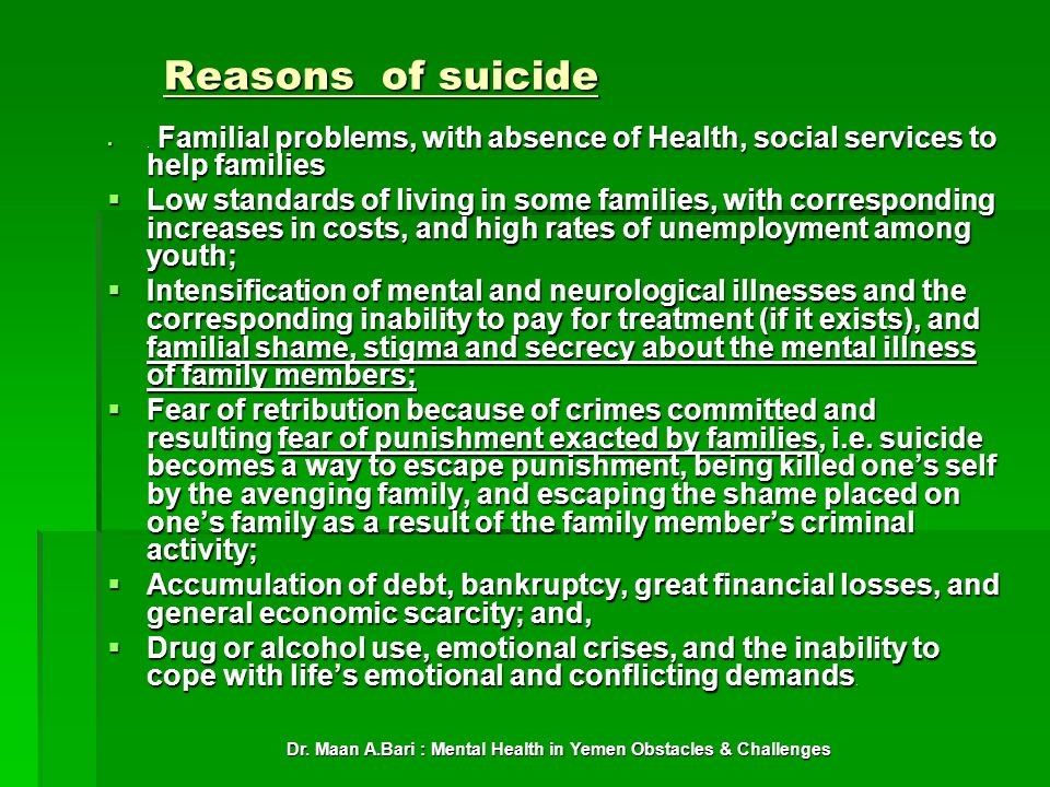 Dr. Maan A.Bari : Mental Health in Yemen Obstacles & Challenges Reasons of suicide. Familial problems, with absence of Health, social services to help