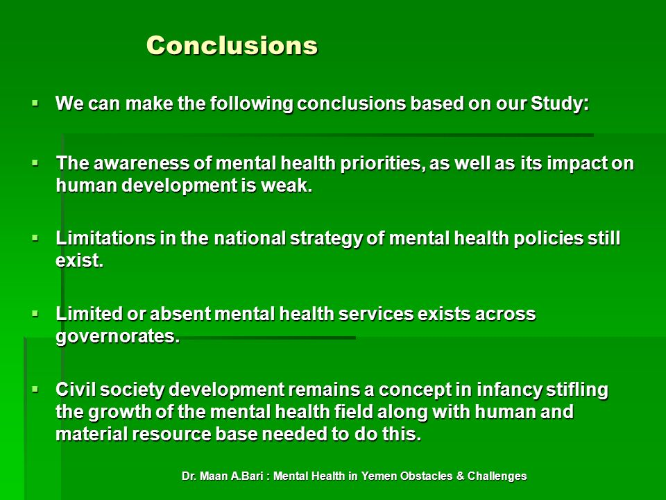 Dr. Maan A.Bari : Mental Health in Yemen Obstacles & Challenges Conclusions We can make the following conclusions based on our Study : We can make the