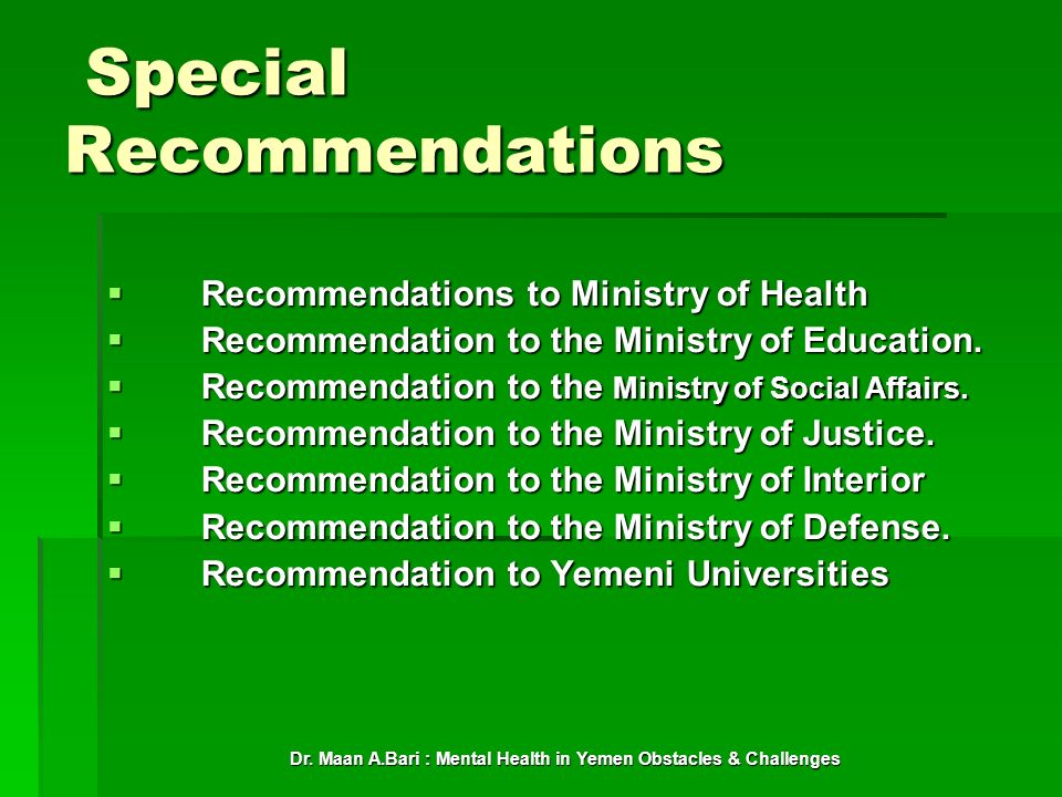 Dr. Maan A.Bari : Mental Health in Yemen Obstacles & Challenges Special Recommendations Special Recommendations Recommendations to Ministry of Health