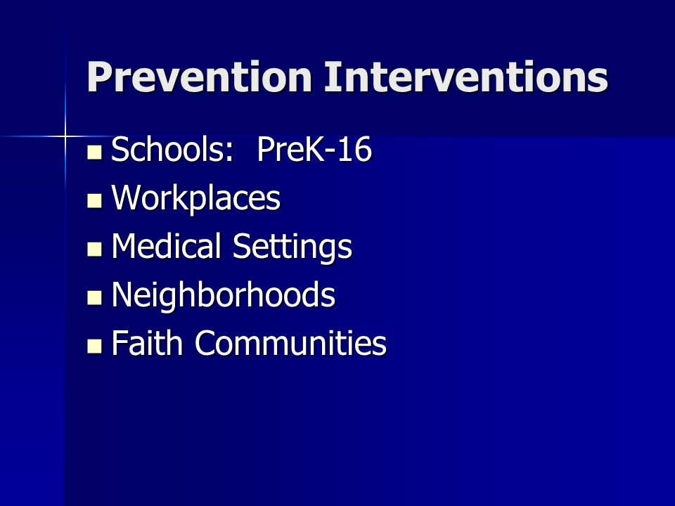 Prevention Interventions Schools: PreK-16 Schools: PreK-16 Workplaces Workplaces Medical Settings Medical Settings Neighborhoods Neighborhoods Faith C