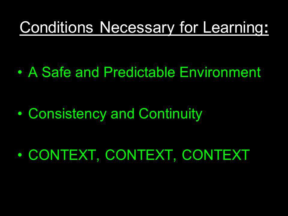 (c) susan kovalik The Center for Effective Learning 17 Conditions Necessary for Learning: A Safe and Predictable Environment Consistency and Continuit