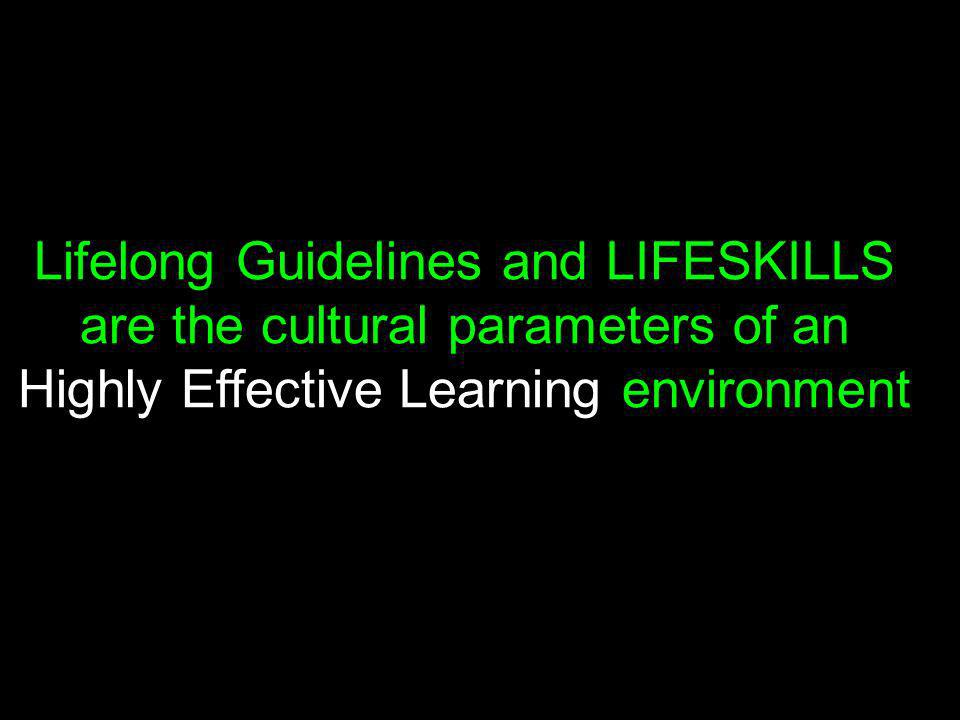 (c) susan kovalik The Center for Effective Learning 26 Lifelong Guidelines and LIFESKILLS are the cultural parameters of an Highly Effective Learning