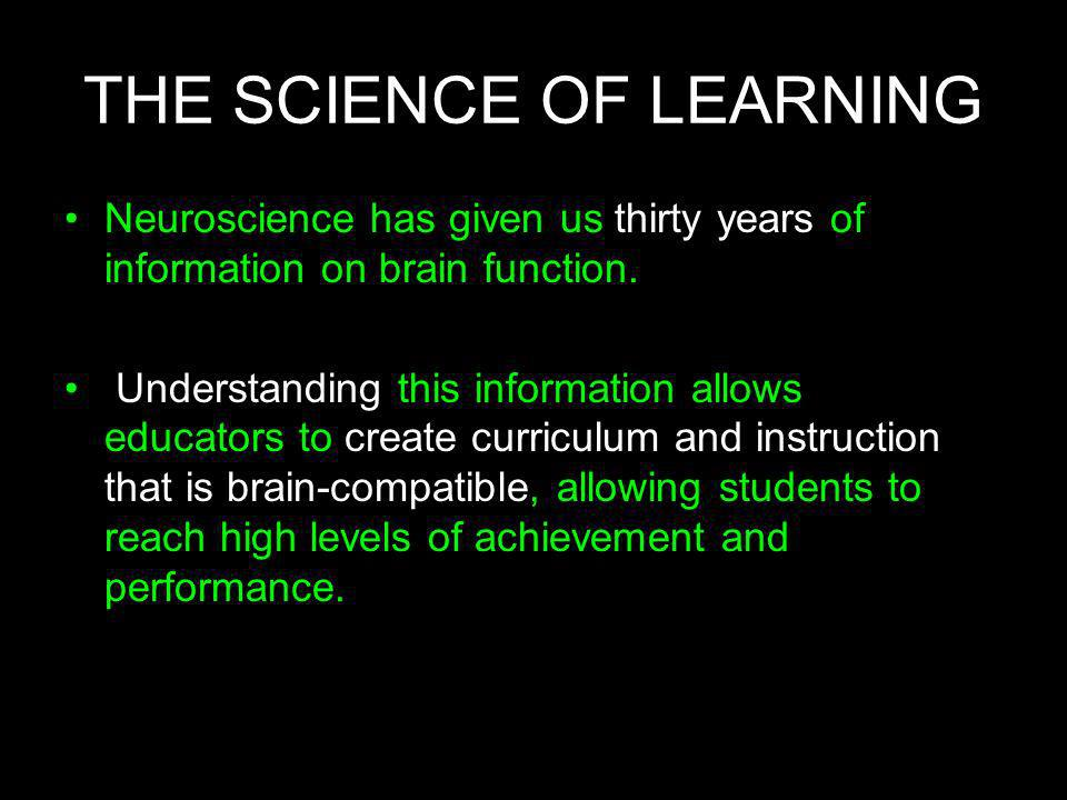 4 THE SCIENCE OF LEARNING Neuroscience has given us thirty years of information on brain function. Understanding this information allows educators to
