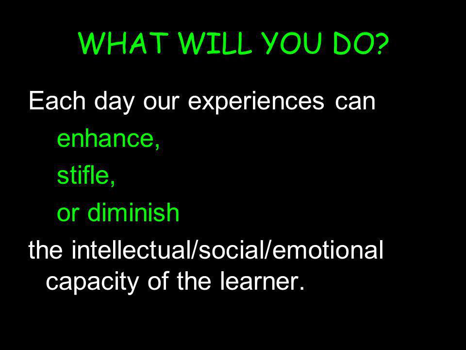 (c) susan kovalik The Center for Effective Learning 43 WHAT WILL YOU DO? Each day our experiences can enhance, stifle, or diminish the intellectual/so