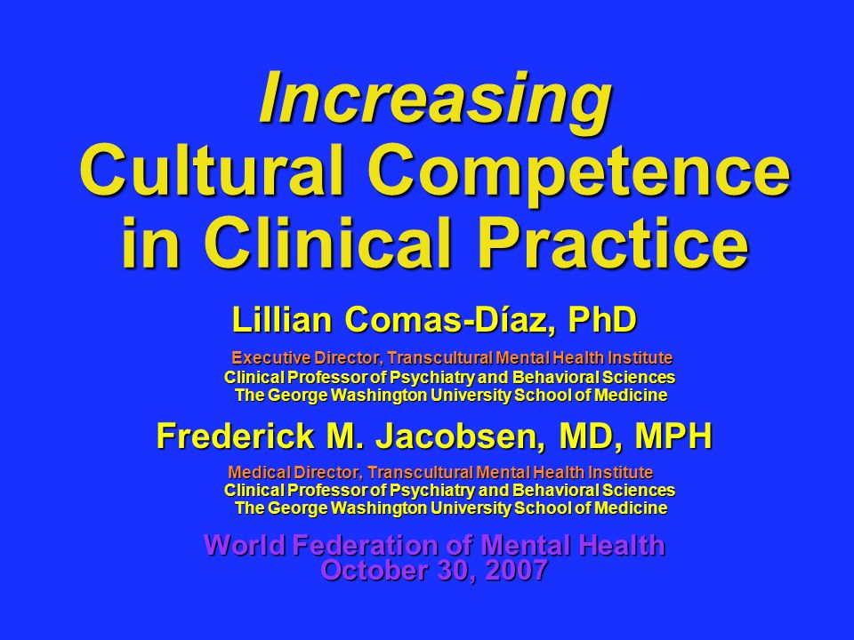 Increasing Cultural Competence in Clinical Practice Lillian Comas-Díaz, PhD Executive Director, Transcultural Mental Health Institute Clinical Profess