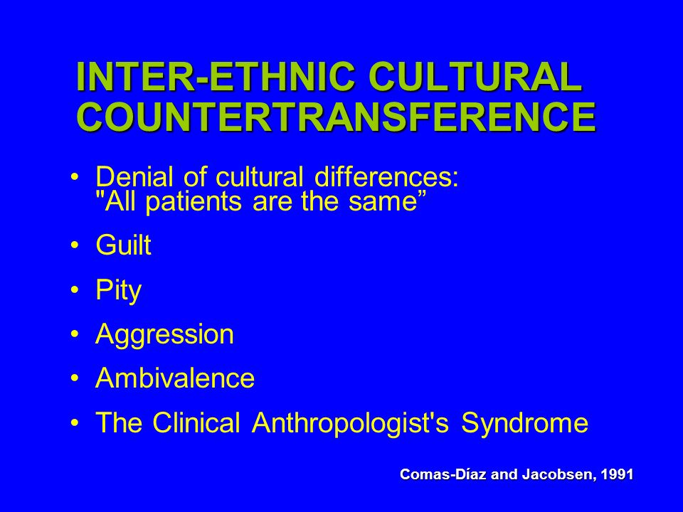 INTER-ETHNIC CULTURAL COUNTERTRANSFERENCE Denial of cultural differences: