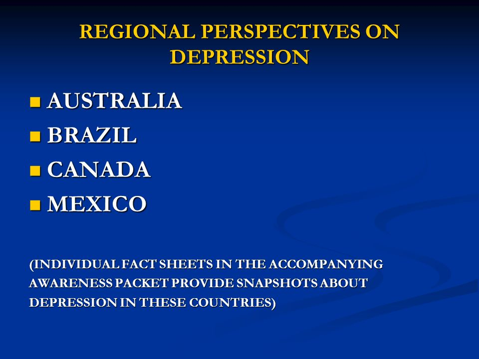 REGIONAL PERSPECTIVES ON DEPRESSION AUSTRALIA AUSTRALIA BRAZIL BRAZIL CANADA CANADA MEXICO MEXICO (INDIVIDUAL FACT SHEETS IN THE ACCOMPANYING AWARENES
