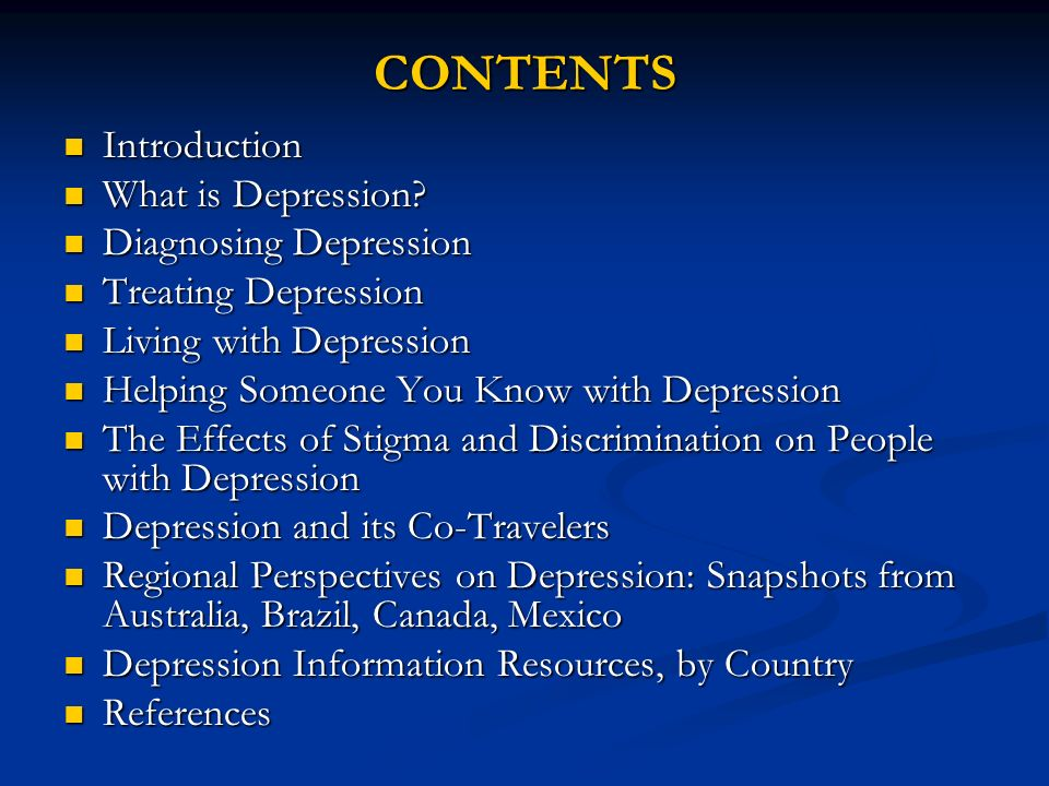CONTENTS Introduction Introduction What is Depression? What is Depression? Diagnosing Depression Diagnosing Depression Treating Depression Treating De