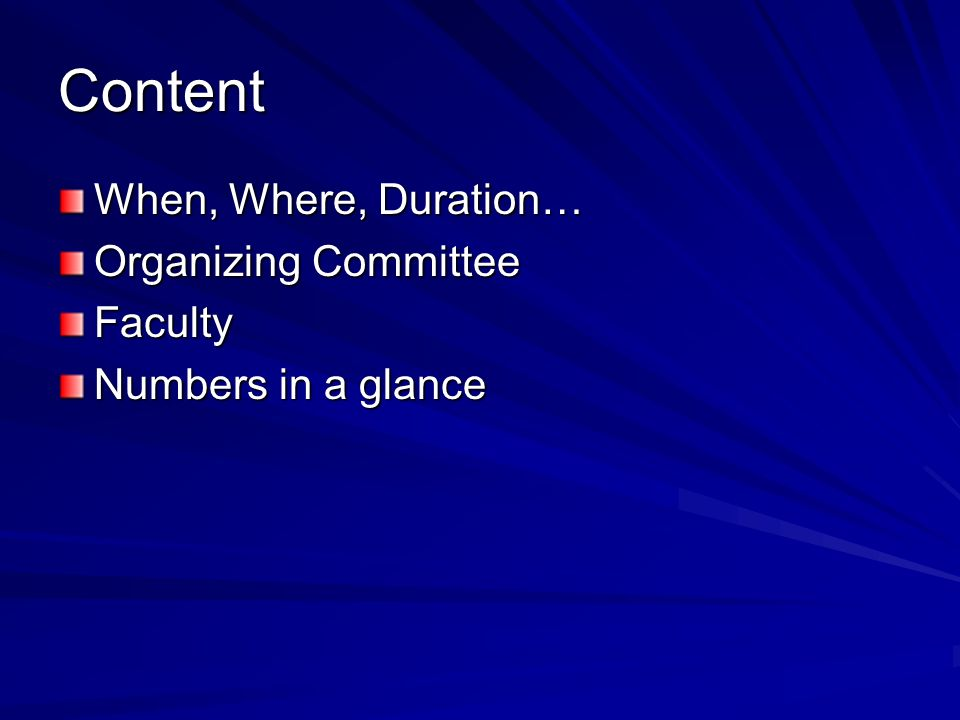 Content When, Where, Duration… Organizing Committee Faculty Numbers in a glance