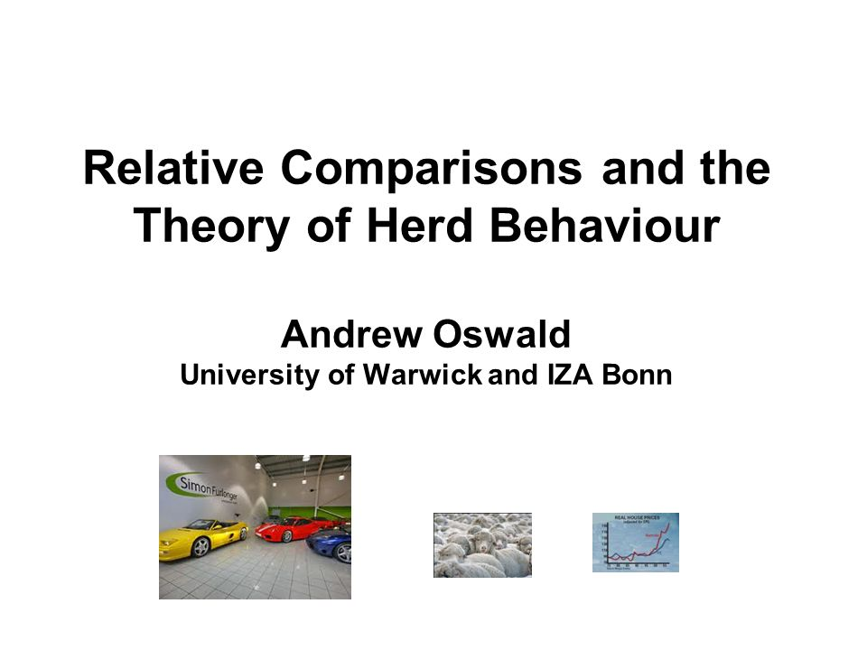 Relative Comparisons and the Theory of Herd Behaviour Andrew Oswald University of Warwick and IZA Bonn