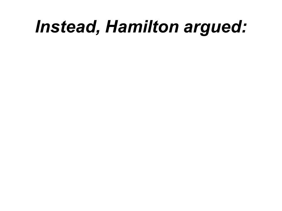 Instead, Hamilton argued: