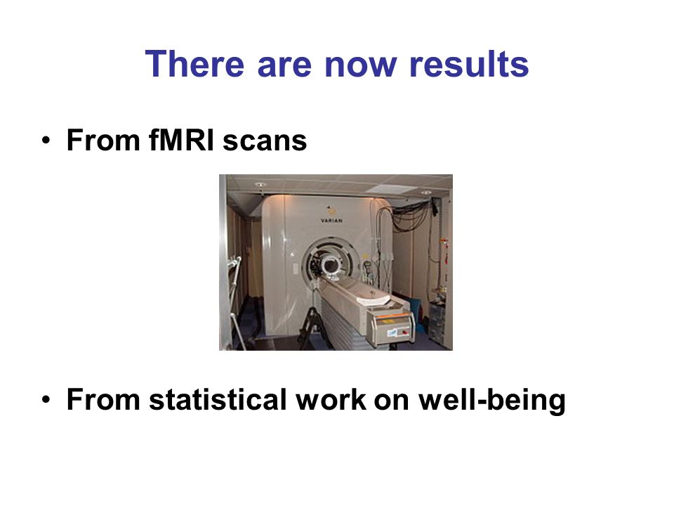 There are now results From fMRI scans From statistical work on well-being