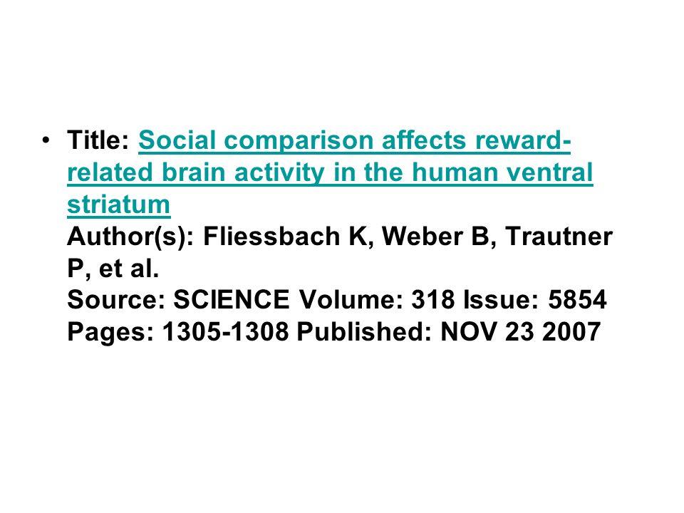 Title: Social comparison affects reward- related brain activity in the human ventral striatum Author(s): Fliessbach K, Weber B, Trautner P, et al.