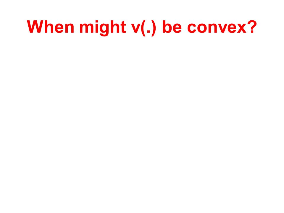 When might v(.) be convex?