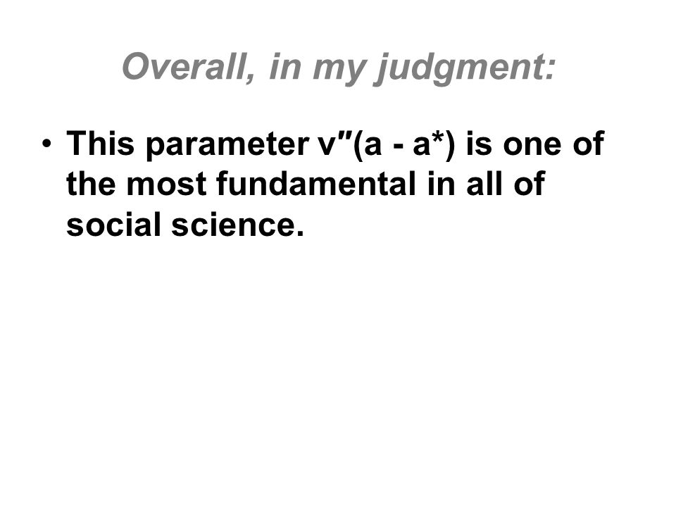 This parameter v(a - a*) is one of the most fundamental in all of social science.