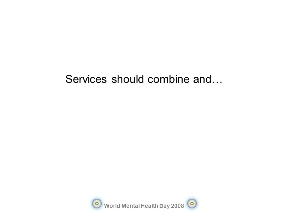 World Mental Health Day 2008 Services should combine and…