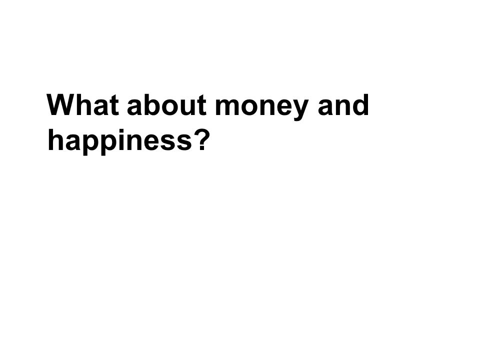 What about money and happiness?