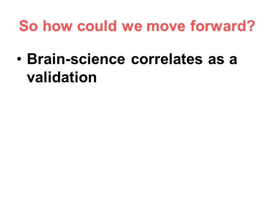 Brain-science correlates as a validation