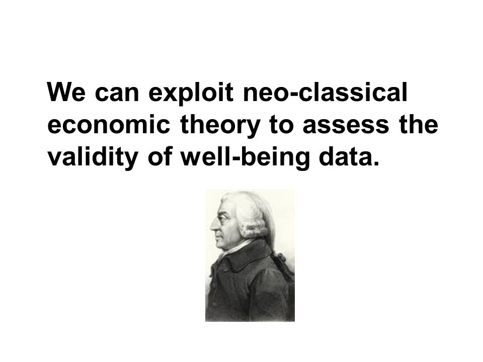 We can exploit neo-classical economic theory to assess the validity of well-being data.