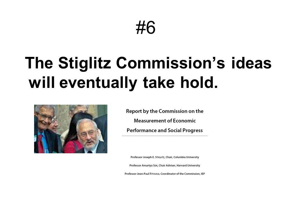 #6 The Stiglitz Commissions ideas will eventually take hold.