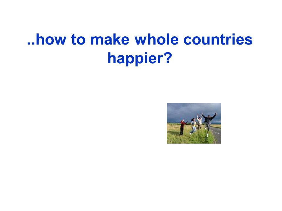 ..how to make whole countries happier?