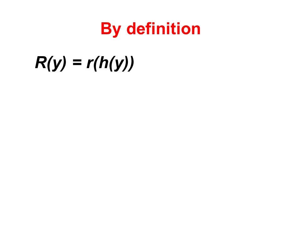 By definition R(y) = r(h(y))