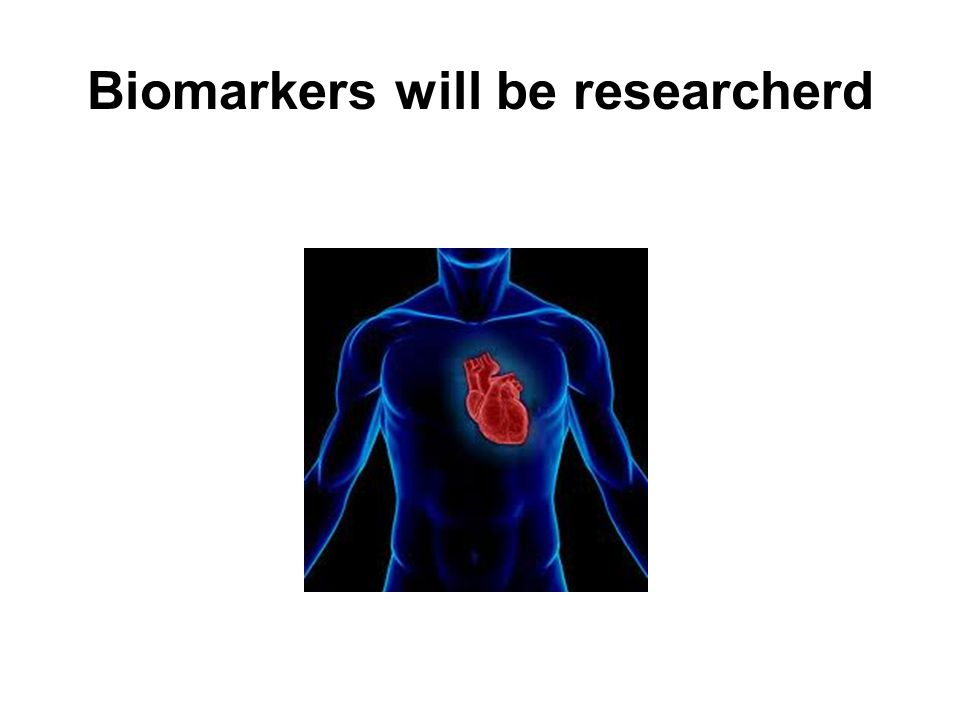 Biomarkers will be researcherd