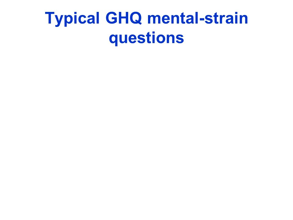 Typical GHQ mental-strain questions