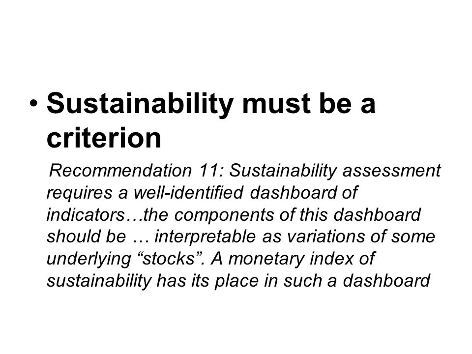 Sustainability must be a criterion Recommendation 11: Sustainability assessment requires a well-identified dashboard of indicators…the components of t