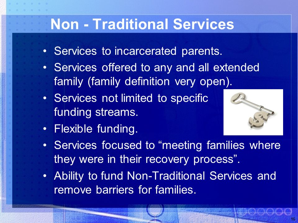 16 Non - Traditional Services Services to incarcerated parents.