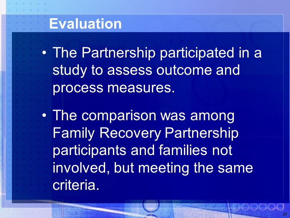 25 Evaluation The Partnership participated in a study to assess outcome and process measures.