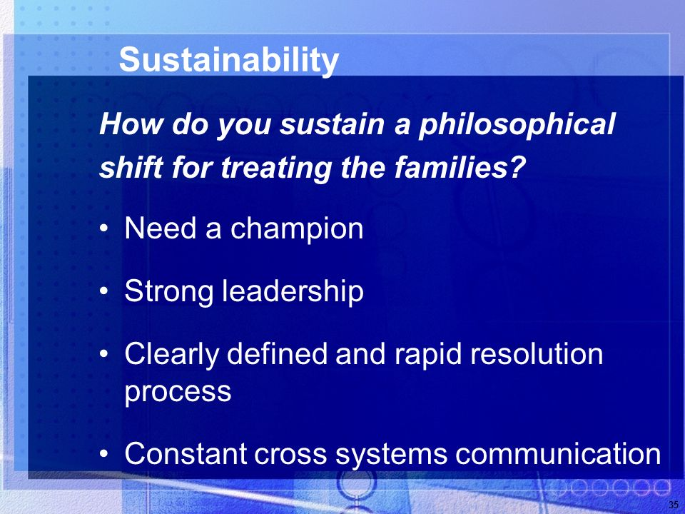 35 Sustainability How do you sustain a philosophical shift for treating the families.