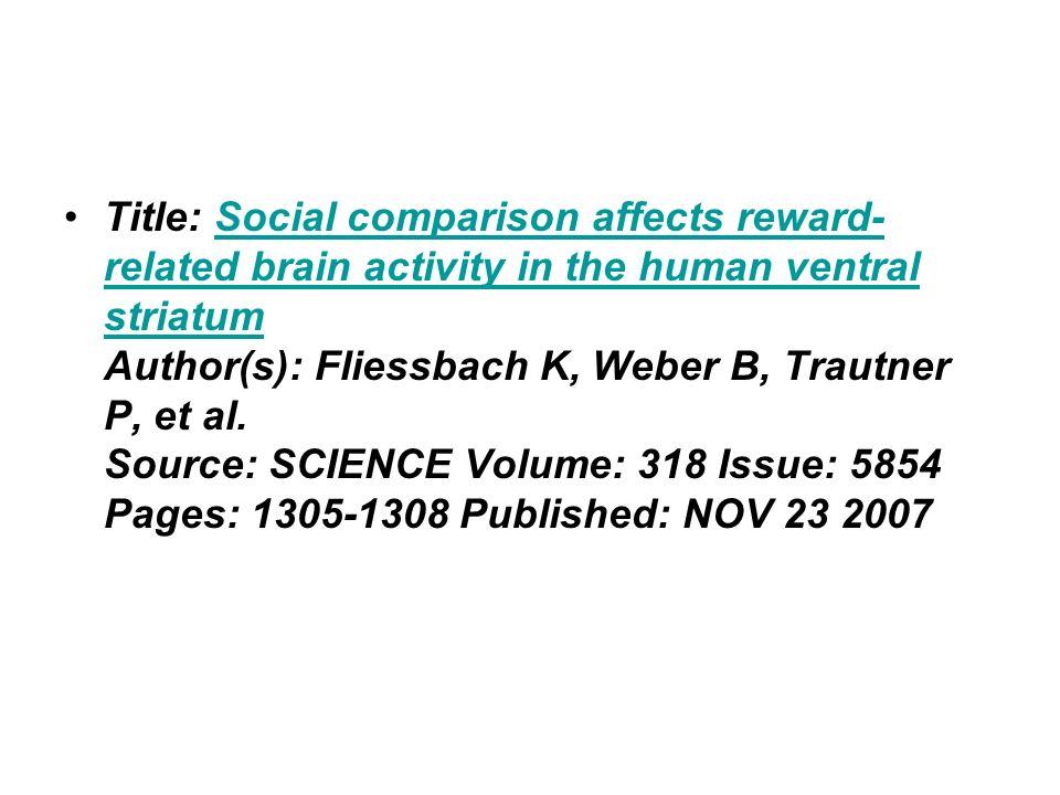 Title: Social comparison affects reward- related brain activity in the human ventral striatum Author(s): Fliessbach K, Weber B, Trautner P, et al. Sou