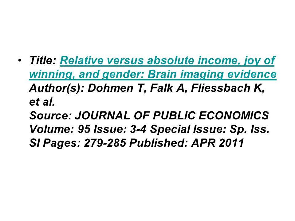 Title: Relative versus absolute income, joy of winning, and gender: Brain imaging evidence Author(s): Dohmen T, Falk A, Fliessbach K, et al. Source: J