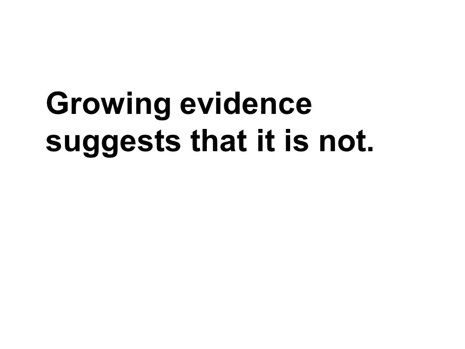 Growing evidence suggests that it is not.
