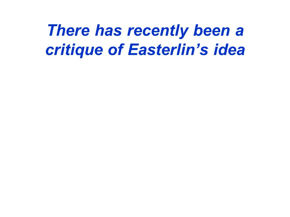There has recently been a critique of Easterlins idea