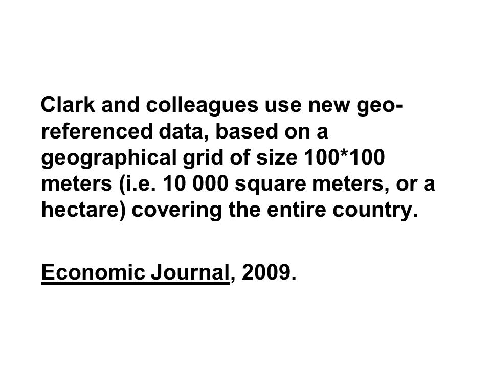Clark and colleagues use new geo- referenced data, based on a geographical grid of size 100*100 meters (i.e.