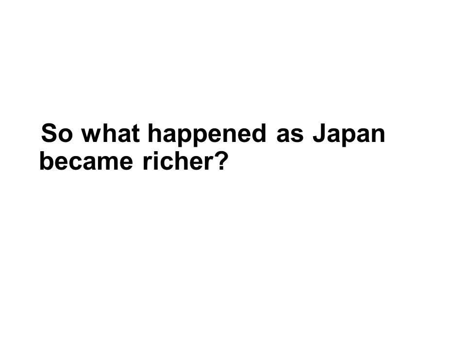 So what happened as Japan became richer?