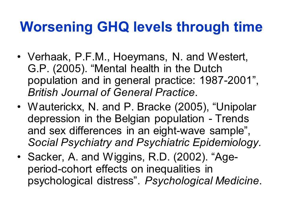 Worsening GHQ levels through time Verhaak, P.F.M., Hoeymans, N. and Westert, G.P. (2005). Mental health in the Dutch population and in general practic