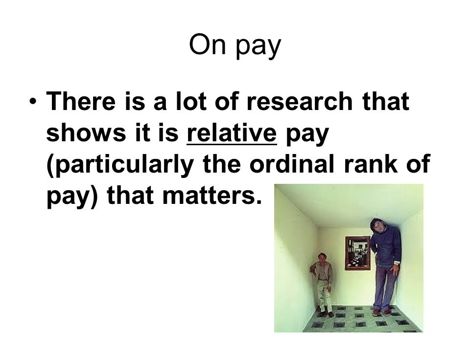 There is a lot of research that shows it is relative pay (particularly the ordinal rank of pay) that matters.