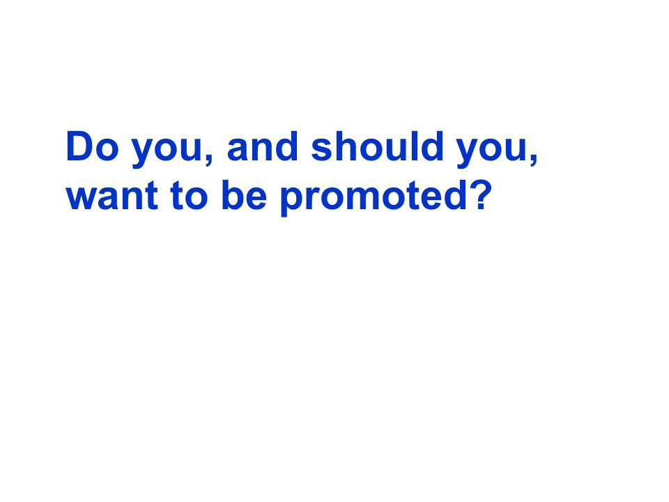 Do you, and should you, want to be promoted?