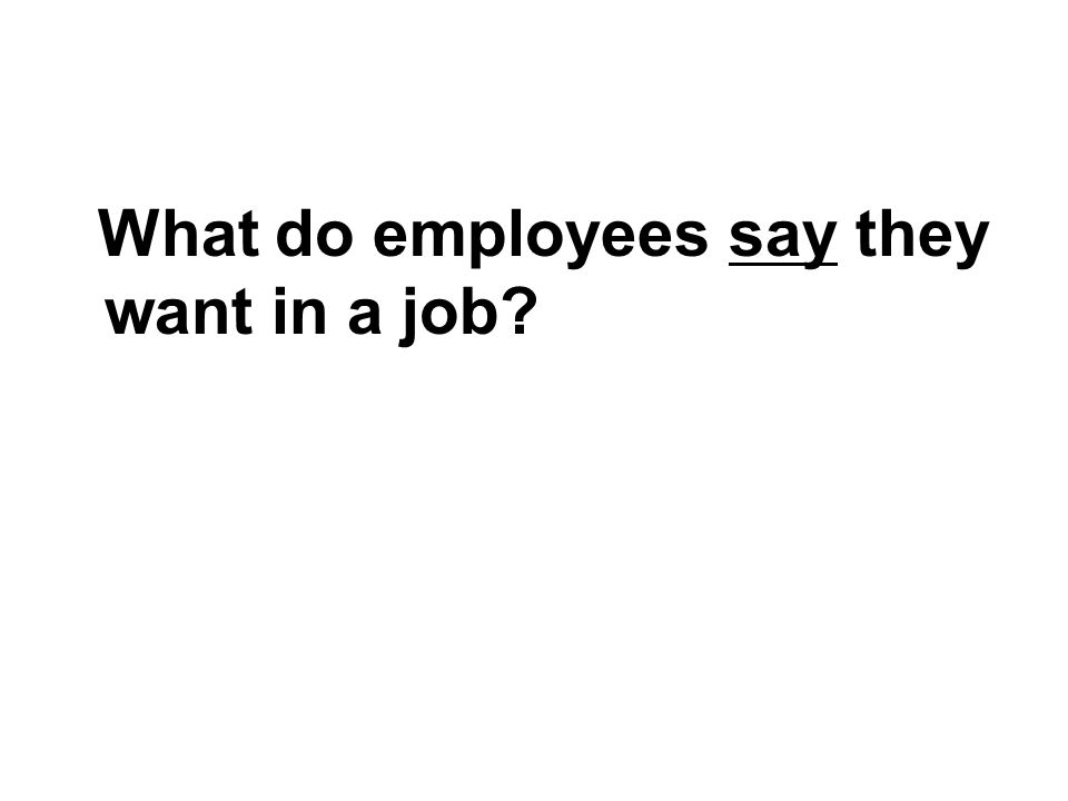 What do employees say they want in a job?